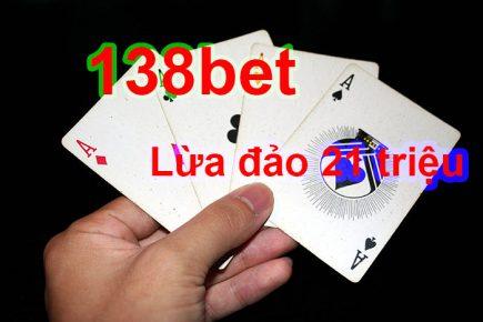 Sự thật 138bet lừa đảo không trả tiền thắng đến tận 21 triệu
